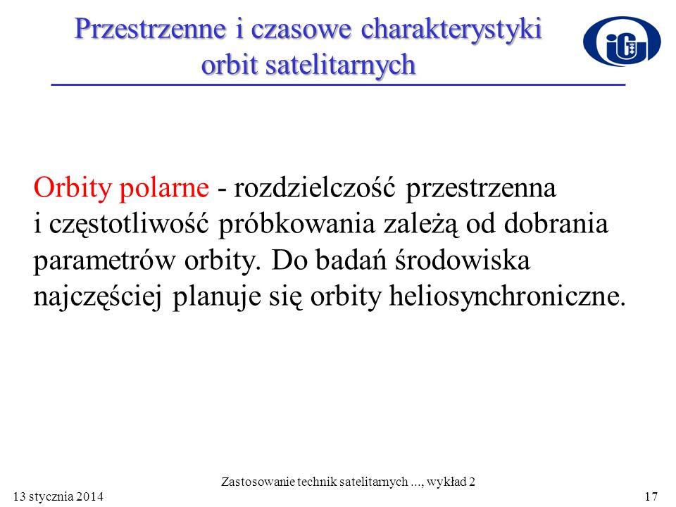 13 stycznia 2014 Przestrzenne i czasowe charakterystyki orbit satelitarnych Orbity polarne - rozdzielczość przestrzenna i częstotliwość próbkowania za