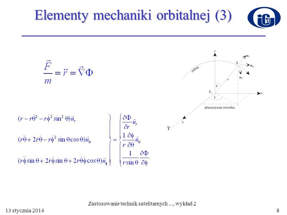13 stycznia 2014 Elementy mechaniki orbitalnej (3) 8 Zastosowanie technik satelitarnych..., wykład 2