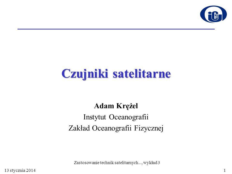 Czujniki satelitarne Adam Krężel Instytut Oceanografii Zakład Oceanografii Fizycznej 13 stycznia 2014 Zastosowanie technik satelitarnych..., wykład 3