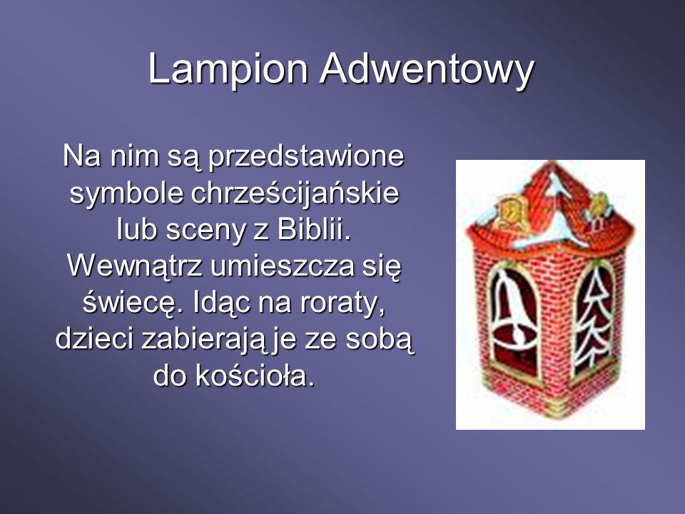 Lampion Adwentowy Na nim są przedstawione symbole chrześcijańskie lub sceny z Biblii. Wewnątrz umieszcza się świecę. Idąc na roraty, dzieci zabierają