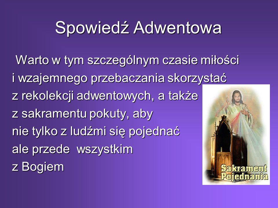 Spowiedź Adwentowa Warto w tym szczególnym czasie miłości Warto w tym szczególnym czasie miłości i wzajemnego przebaczania skorzystać z rekolekcji adw