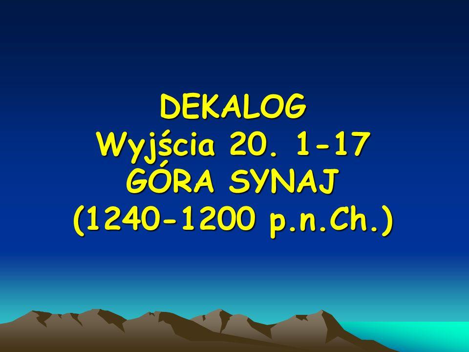 DEKALOG Wyjścia 20. 1-17 GÓRA SYNAJ (1240-1200 p.n.Ch.)
