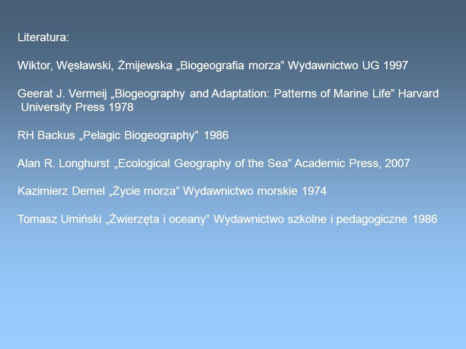 Literatura: Wiktor, Węsławski, Żmijewska Biogeografia morza Wydawnictwo UG 1997 Geerat J. Vermeij Biogeography and Adaptation: Patterns of Marine Life