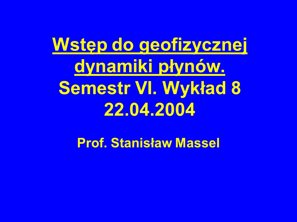 Wykład 8: fale Rossby(20) planetary waves or Rossby waves