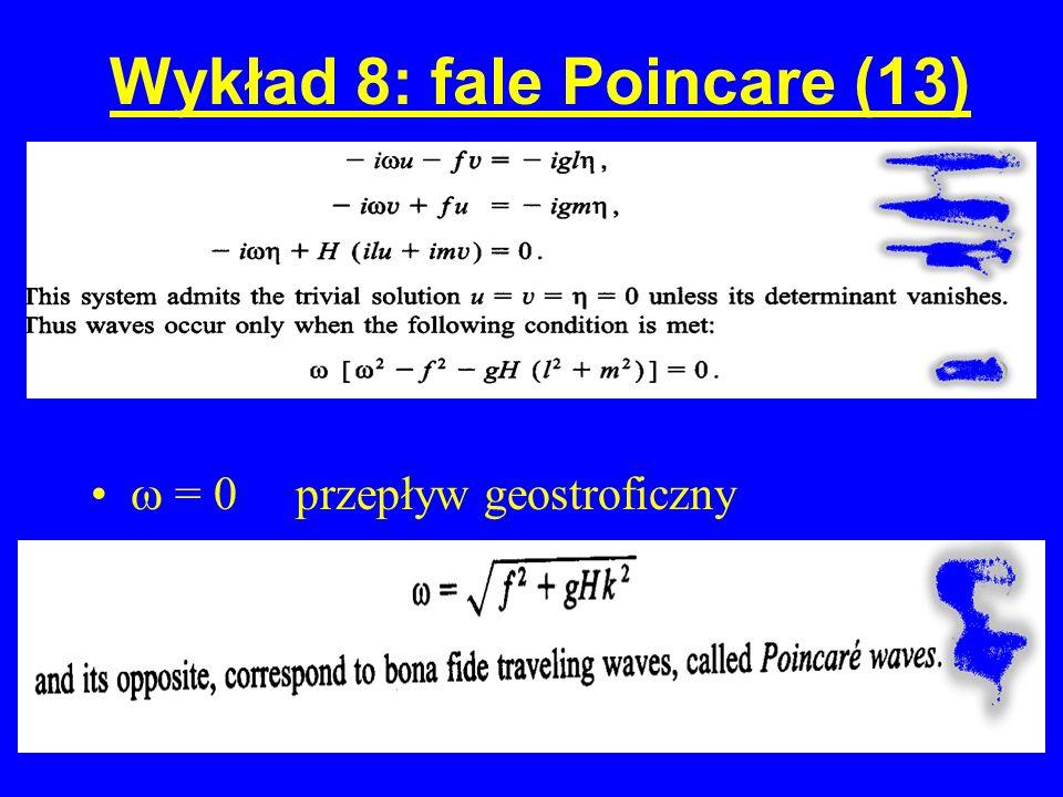 Wykład 8: fale Poincare (13) = 0 przepływ geostroficzny