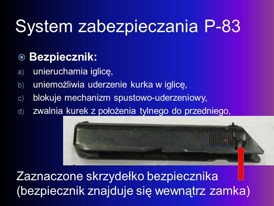 System zabezpieczania P-83 Bezpiecznik: a) unieruchamia iglicę, b) uniemożliwia uderzenie kurka w iglicę, c) blokuje mechanizm spustowo-uderzeniowy, d