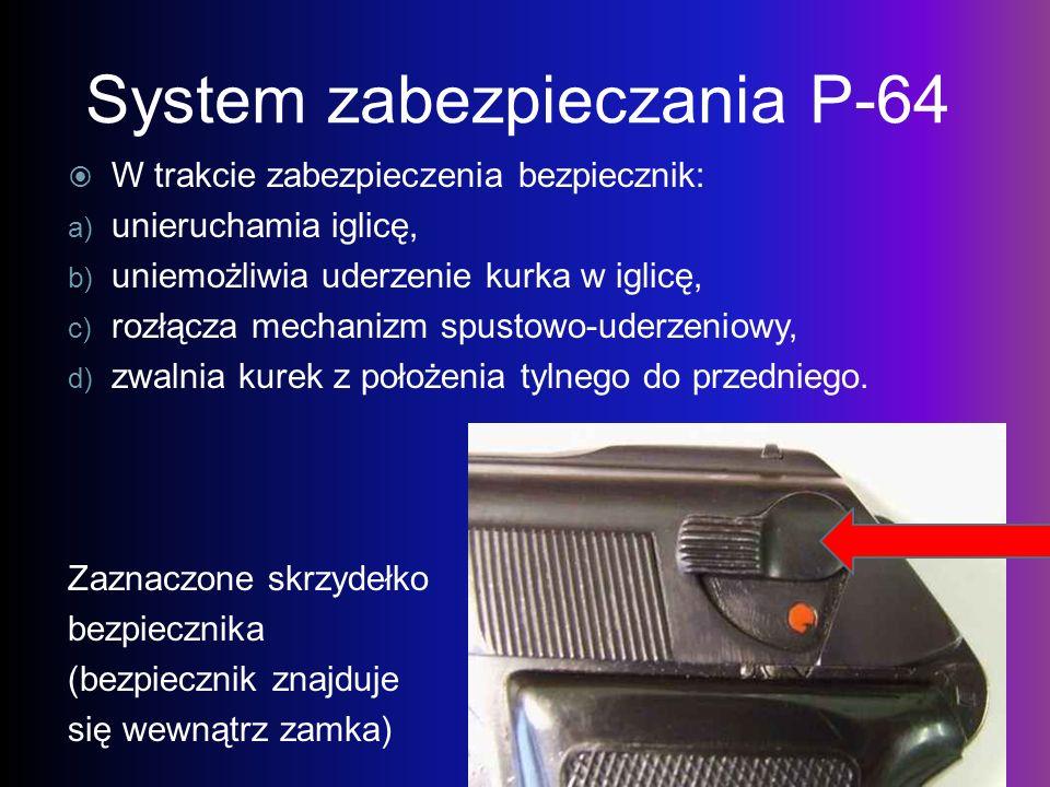 System zabezpieczania P-64 W trakcie zabezpieczenia bezpiecznik: a) unieruchamia iglicę, b) uniemożliwia uderzenie kurka w iglicę, c) rozłącza mechani