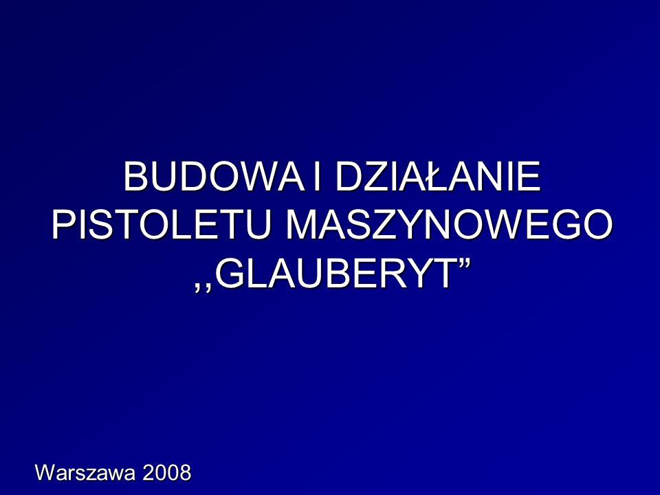 BUDOWA I DZIAŁANIE PISTOLETU MASZYNOWEGO,,GLAUBERYT Warszawa 2008