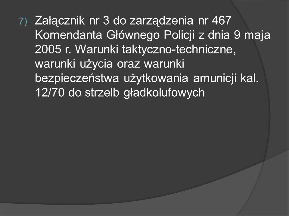 7) Załącznik nr 3 do zarządzenia nr 467 Komendanta Głównego Policji z dnia 9 maja 2005 r. Warunki taktyczno-techniczne, warunki użycia oraz warunki be