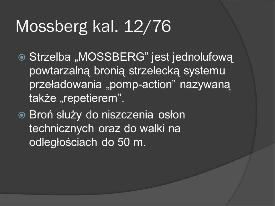 Mossberg kal. 12/76 Strzelba MOSSBERG jest jednolufową powtarzalną bronią strzelecką systemu przeładowania pomp-action nazywaną także repetierem. Broń