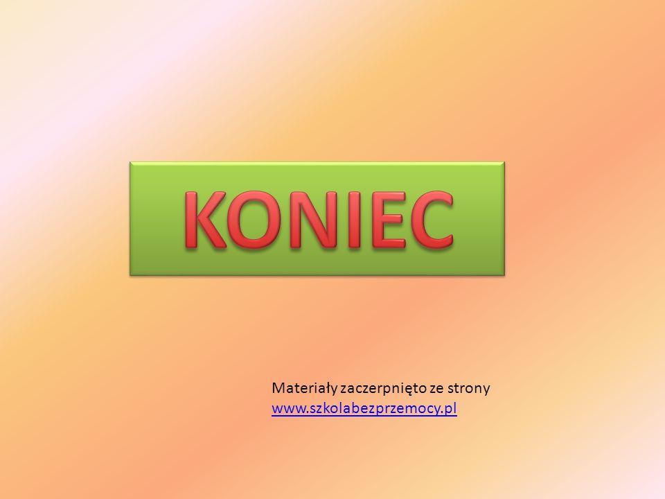 Materiały zaczerpnięto ze strony www.szkolabezprzemocy.pl www.szkolabezprzemocy.pl