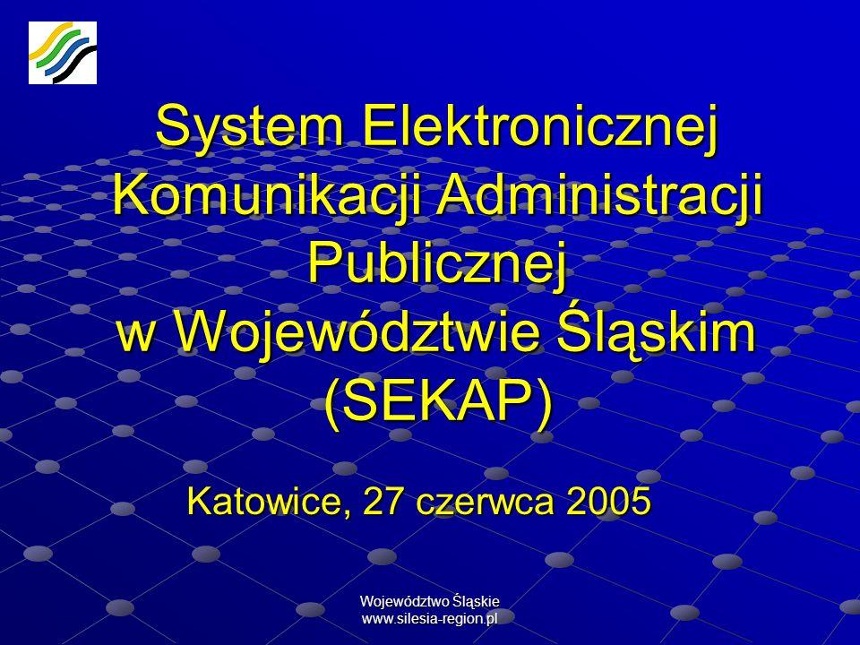 Województwo Śląskie www.silesia-region.pl System Elektronicznej Komunikacji Administracji Publicznej w Województwie Śląskim (SEKAP) Katowice, 27 czerw