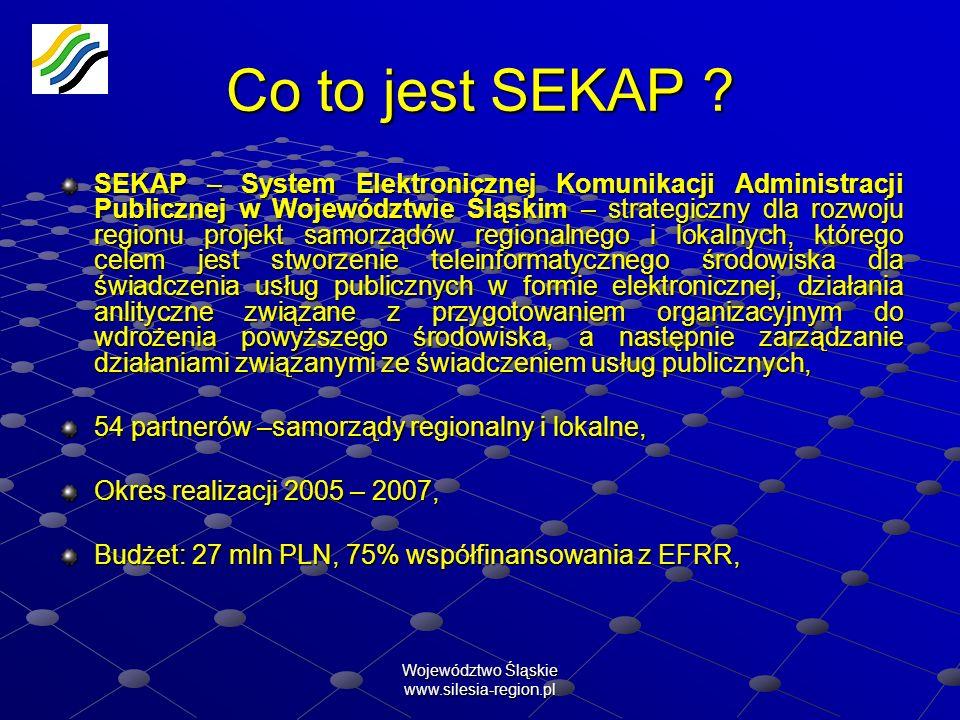 Województwo Śląskie www.silesia-region.pl Co to jest SEKAP ? SEKAP – System Elektronicznej Komunikacji Administracji Publicznej w Województwie Śląskim
