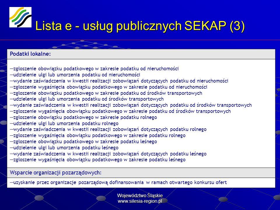 Województwo Śląskie www.silesia-region.pl Lista e - usług publicznych SEKAP (3) Podatki lokalne: zgłoszenie obowiązku podatkowego w zakresie podatku o