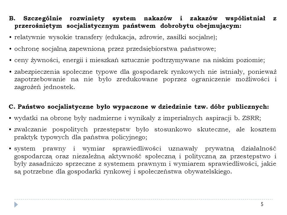 B. Szczególnie rozwinięty system nakazów i zakazów współistniał z przerośniętym socjalistycznym państwem dobrobytu obejmującym: relatywnie wysokie tra