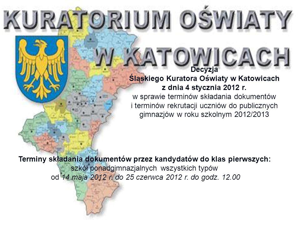 Decyzja Śląskiego Kuratora Oświaty w Katowicach z dnia 4 stycznia 2012 r. w sprawie terminów składania dokumentów i terminów rekrutacji uczniów do pub