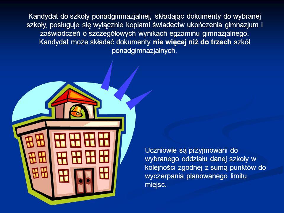Kandydat do szkoły ponadgimnazjalnej, składając dokumenty do wybranej szkoły, posługuje się wyłącznie kopiami świadectw ukończenia gimnazjum i zaświad