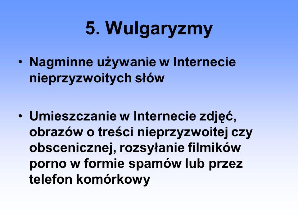 5. Wulgaryzmy Nagminne używanie w Internecie nieprzyzwoitych słów Umieszczanie w Internecie zdjęć, obrazów o treści nieprzyzwoitej czy obscenicznej, r