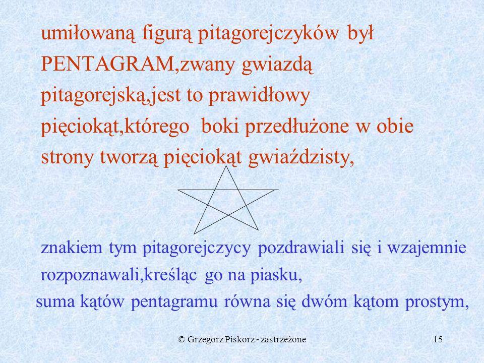 © Grzegorz Piskorz - zastrzeżone14 Do czasów obecnych przetrwały starożytne budowle w kształcie ostrosłupów-piramidy (grobowce faraonów)