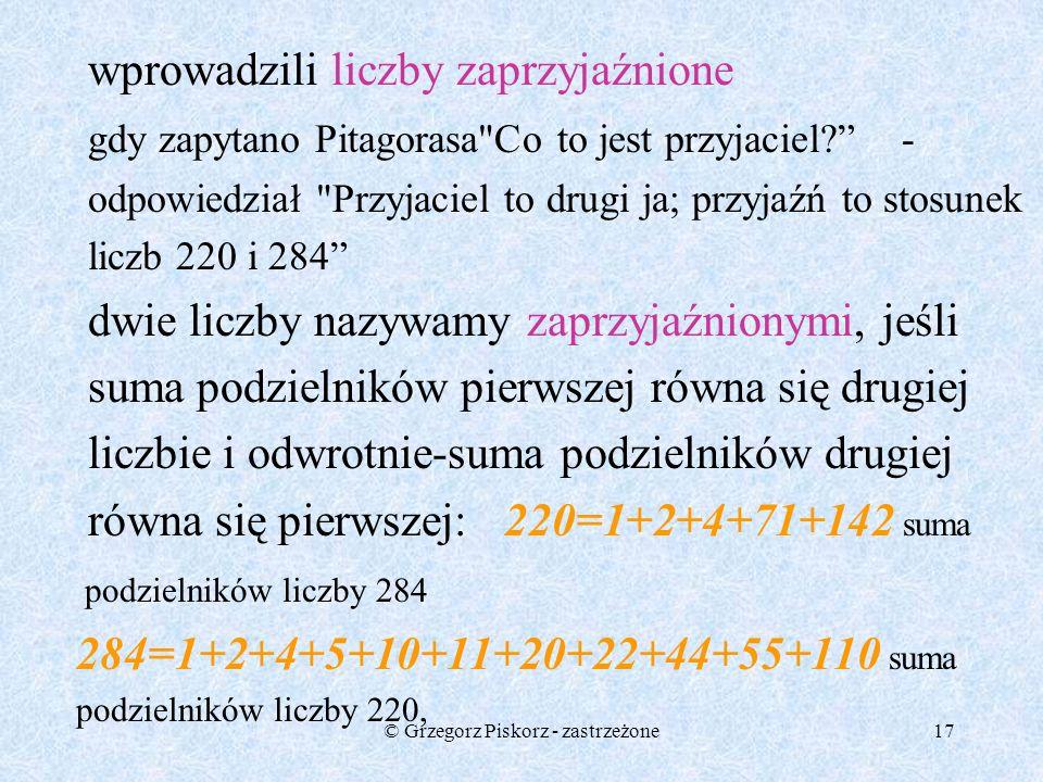 © Grzegorz Piskorz - zastrzeżone16 Pitagorejczykom przypisuje się także odkrycie odcinka niewymiernego w kwadracie a 2 +a 2 =c 2,gdzie a i c są liczba