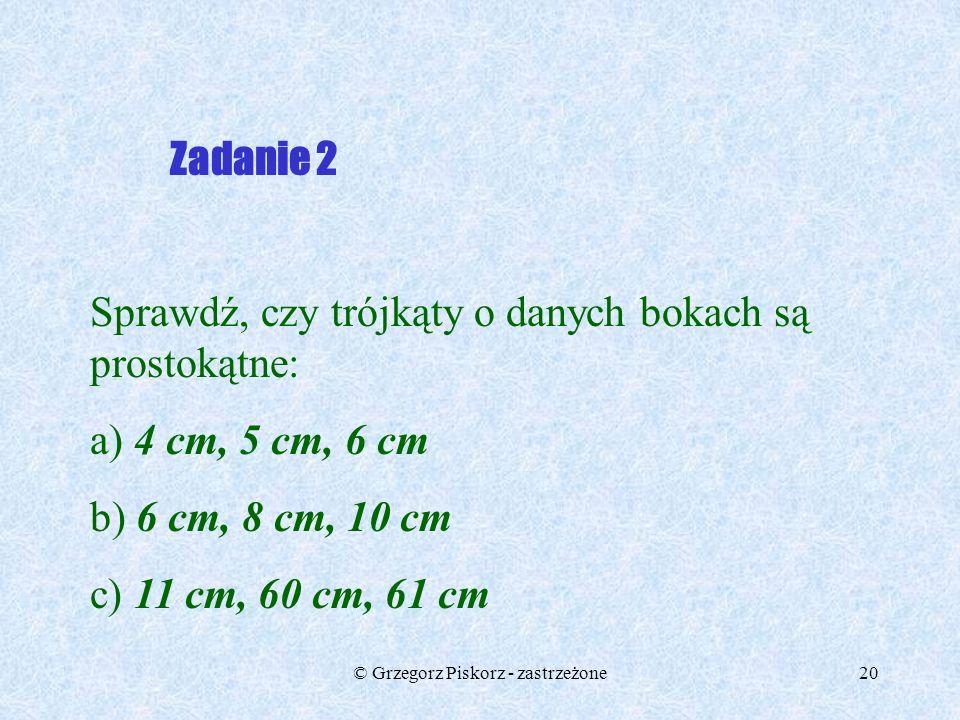 © Grzegorz Piskorz - zastrzeżone19 Zadanie 1 Wiedząc, że a i b są długościami przyprostokątnych trójkąta oraz c jest długością przeciwprostokątnej, ob