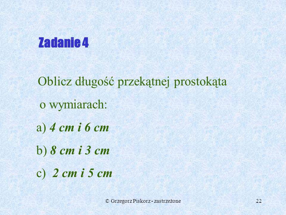 © Grzegorz Piskorz - zastrzeżone21 Zadanie 3 Oblicz długość przekątnej kwadratu o boku: a) 5 cm, b) 8 cm c) 3 cm