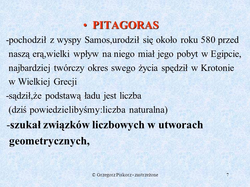 © Grzegorz Piskorz - zastrzeżone6 PITAGORAS PITAGORAS-twórca szkoły filozoficznej pitagorejczyków