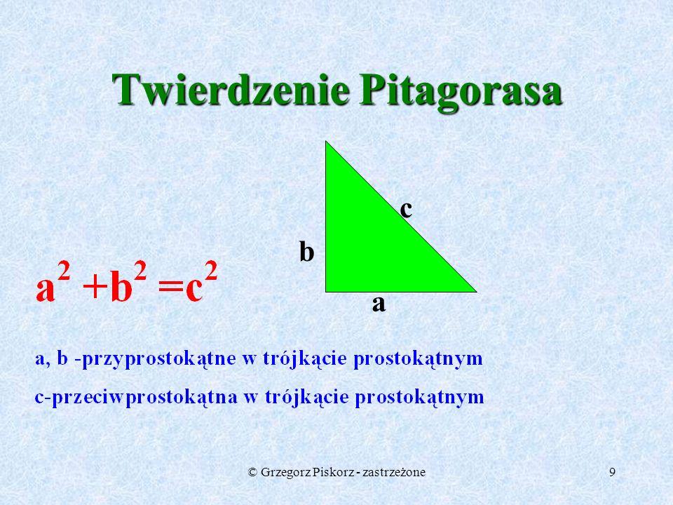 © Grzegorz Piskorz - zastrzeżone8 -znany mu był trójkąt egipski o bokach wyrażonych liczbami 3,4 i 5, trójkąty,których wszystkie trzy boki są wyrażone