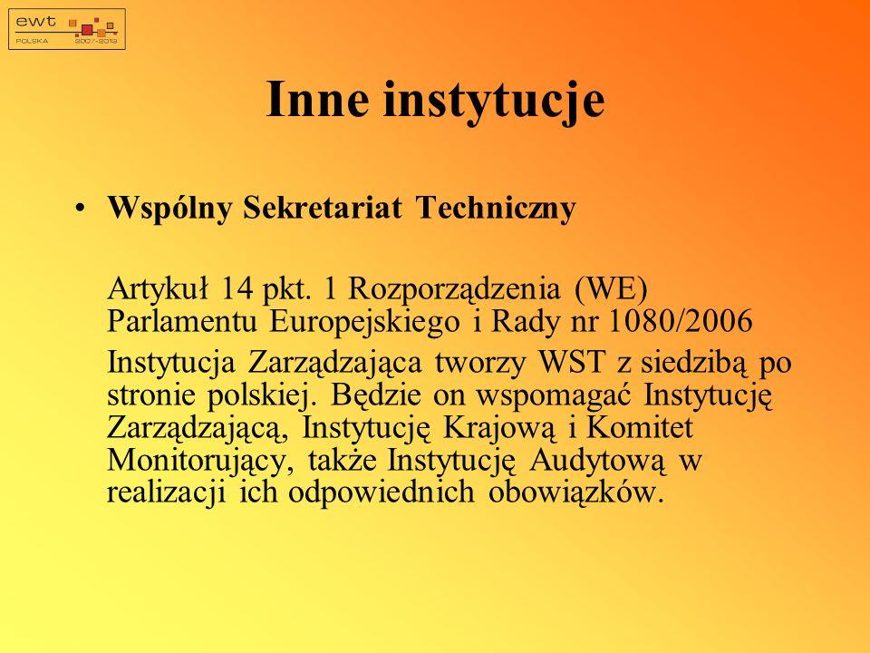 Inne instytucje Wspólny Sekretariat Techniczny Artykuł 14 pkt. 1 Rozporządzenia (WE) Parlamentu Europejskiego i Rady nr 1080/2006 Instytucja Zarządzaj