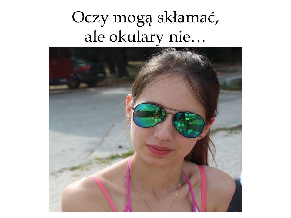 Oczy mogą skłamać, ale okulary nie…
