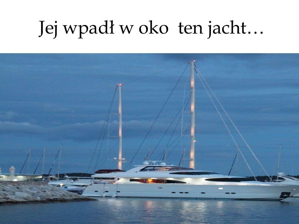 Jej wpadł w oko ten jacht…