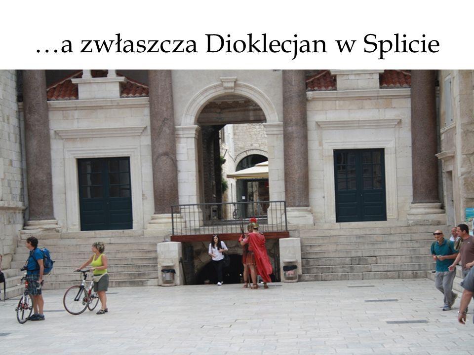 …a zwłaszcza Dioklecjan w Splicie