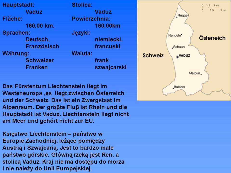 Das Fürstentum Liechtenstein liegt im Westeneuropa,es liegt zwischen Österreich und der Schweiz. Das ist ein Zwergstaat im Alpenraum. Der gröβte Fluβ