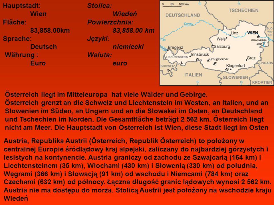 Hauptstadt: Stolica: Wien Wiedeń Fläche: Powierzchnia: 83,858.00km 83,858.00 km Sprache: Języki: Deutsch niemiecki Währung : Waluta: Euro euro Österre