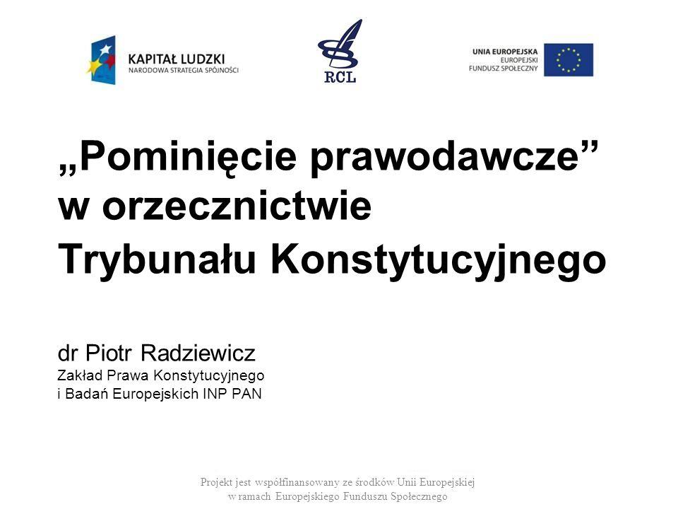 Pominięcie prawodawcze w orzecznictwie Trybunału Konstytucyjnego dr Piotr Radziewicz Zakład Prawa Konstytucyjnego i Badań Europejskich INP PAN Projekt