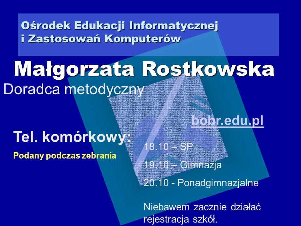 Ośrodek Edukacji Informatycznej i Zastosowań Komputerów Doradca metodyczny Małgorzata Rostkowska Tel.