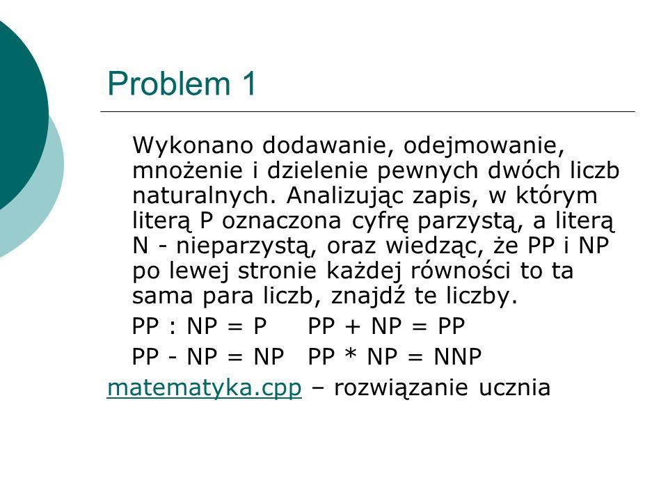 Problem 1 Wykonano dodawanie, odejmowanie, mnożenie i dzielenie pewnych dwóch liczb naturalnych. Analizując zapis, w którym literą P oznaczona cyfrę p
