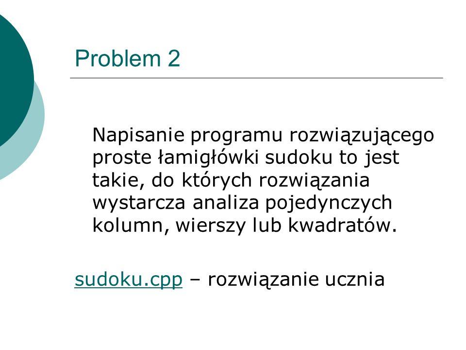 Problem 2 Napisanie programu rozwiązującego proste łamigłówki sudoku to jest takie, do których rozwiązania wystarcza analiza pojedynczych kolumn, wier