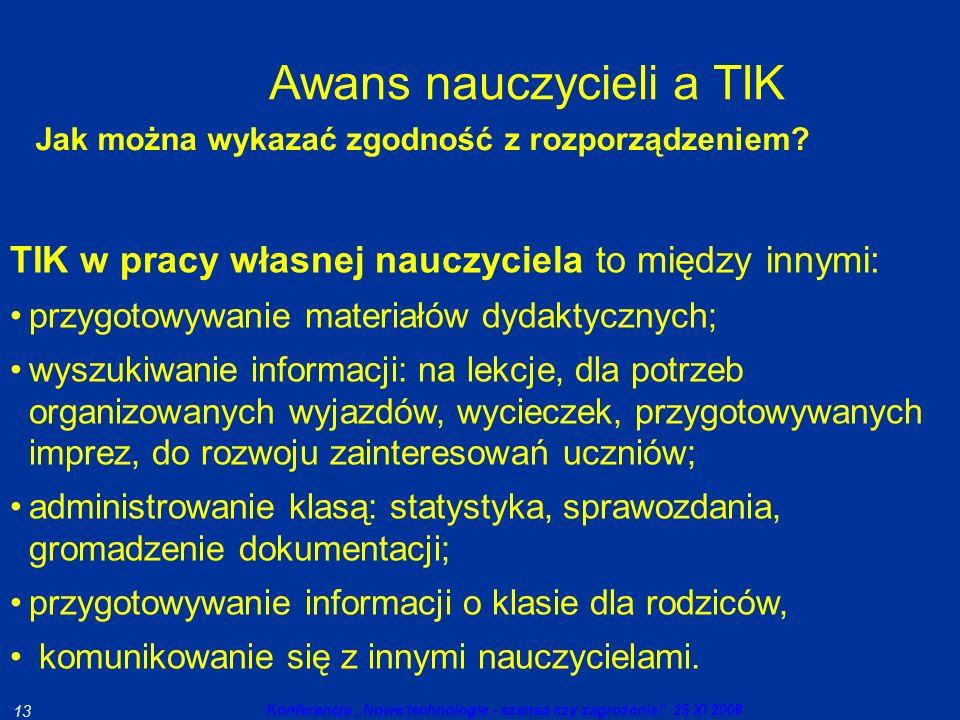 Konferencja Nowe technologie - szansa czy zagrożenie 25 XI 2008 13 Awans nauczycieli a TIK Jak można wykazać zgodność z rozporządzeniem.