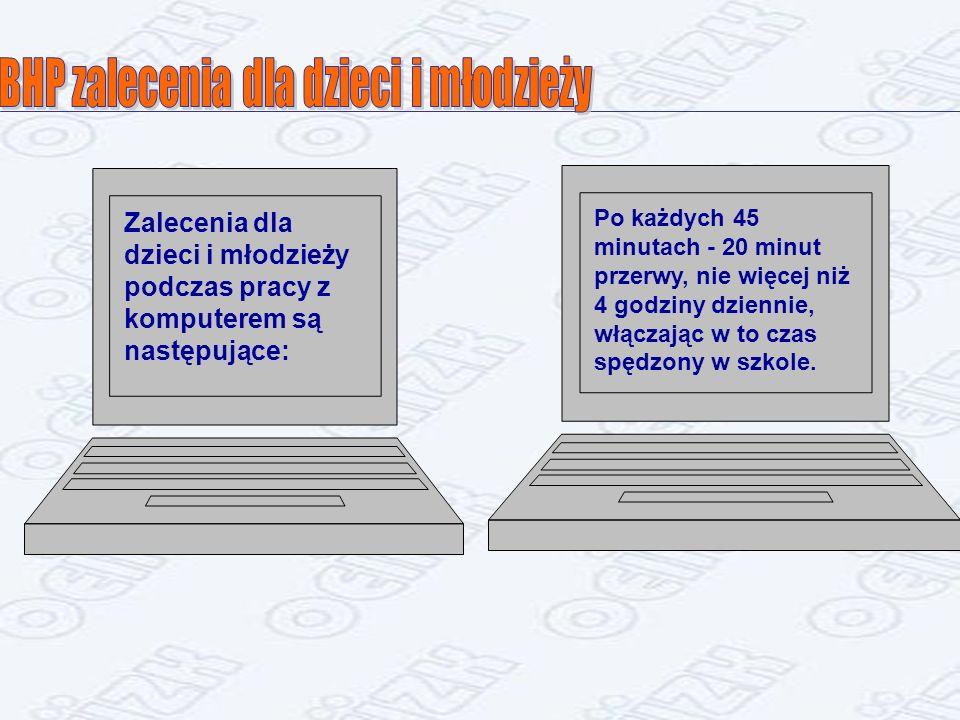 Zalecenia dla dzieci i młodzieży podczas pracy z komputerem są następujące: Po każdych 45 minutach - 20 minut przerwy, nie więcej niż 4 godziny dziennie, włączając w to czas spędzony w szkole.