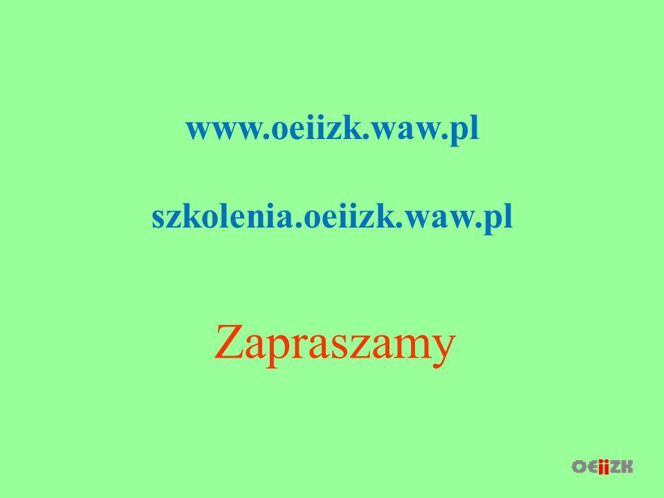 Zapraszamy www.oeiizk.waw.pl szkolenia.oeiizk.waw.pl