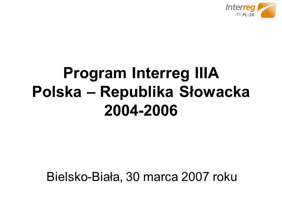 Program Interreg IIIA Polska – Republika Słowacka 2004-2006 Bielsko-Biała, 30 marca 2007 roku