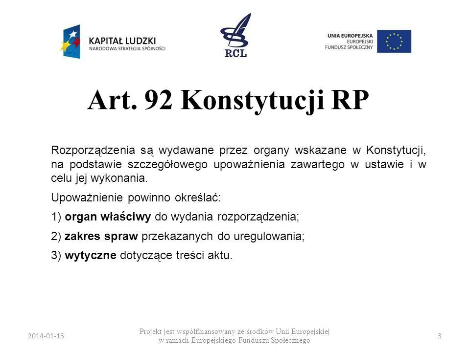 2014-01-133 Art. 92 Konstytucji RP Rozporządzenia są wydawane przez organy wskazane w Konstytucji, na podstawie szczegółowego upoważnienia zawartego w