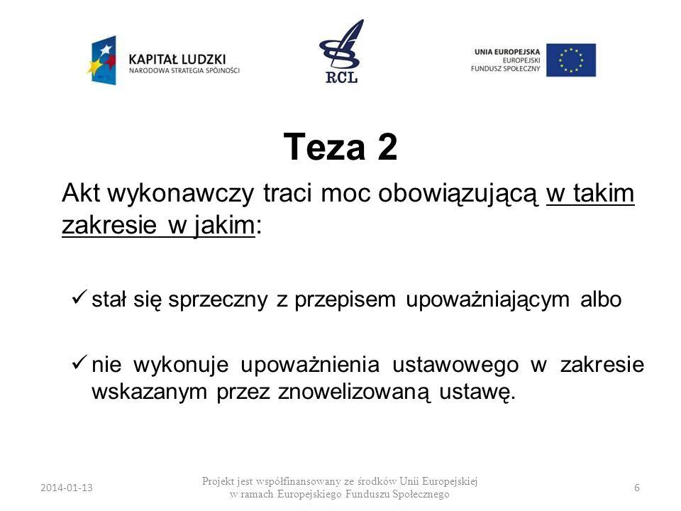 2014-01-136 Teza 2 Akt wykonawczy traci moc obowiązującą w takim zakresie w jakim: stał się sprzeczny z przepisem upoważniającym albo nie wykonuje upo