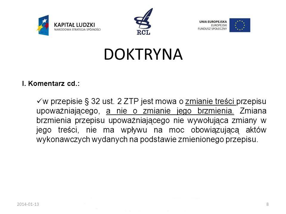 2014-01-138 I. Komentarz cd.: w przepisie § 32 ust. 2 ZTP jest mowa o zmianie treści przepisu upoważniającego, a nie o zmianie jego brzmienia. Zmiana
