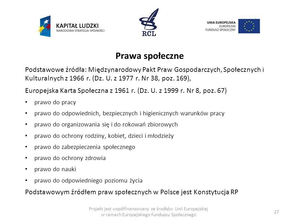 27 Projekt jest współfinansowany ze środków Unii Europejskiej w ramach Europejskiego Funduszu Społecznego Prawa społeczne Podstawowe źródła: Międzynarodowy Pakt Praw Gospodarczych, Społecznych i Kulturalnych z 1966 r.