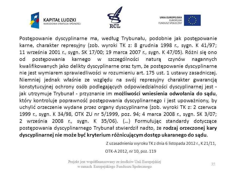 35 Projekt jest współfinansowany ze środków Unii Europejskiej w ramach Europejskiego Funduszu Społecznego Postępowanie dyscyplinarne ma, według Trybunału, podobnie jak postępowanie karne, charakter represyjny (zob.