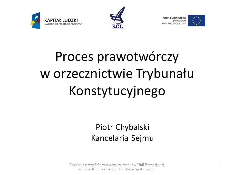 1 Proces prawotwórczy w orzecznictwie Trybunału Konstytucyjnego Projekt jest współfinansowany ze środków Unii Europejskiej w ramach Europejskiego Fund