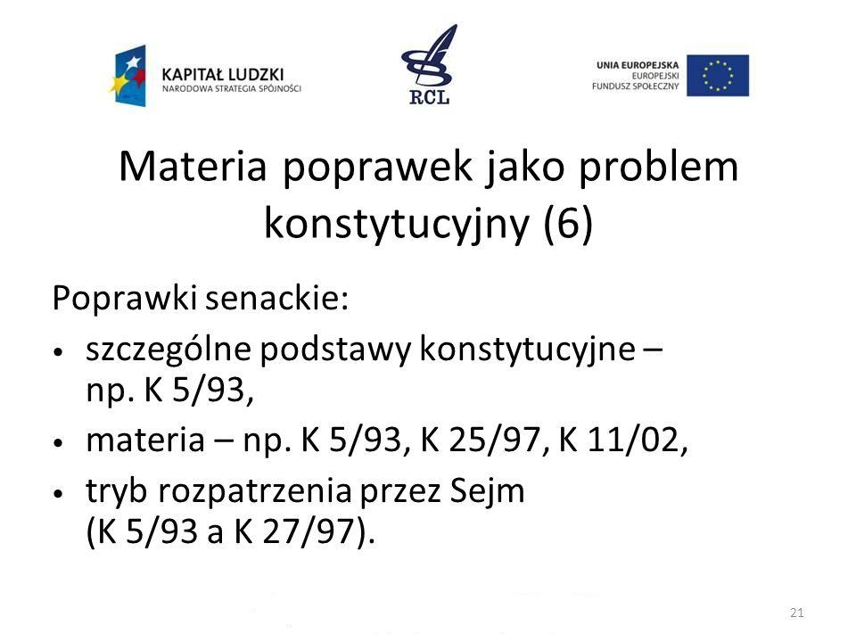 Materia poprawek jako problem konstytucyjny (6) Poprawki senackie: szczególne podstawy konstytucyjne – np. K 5/93, materia – np. K 5/93, K 25/97, K 11