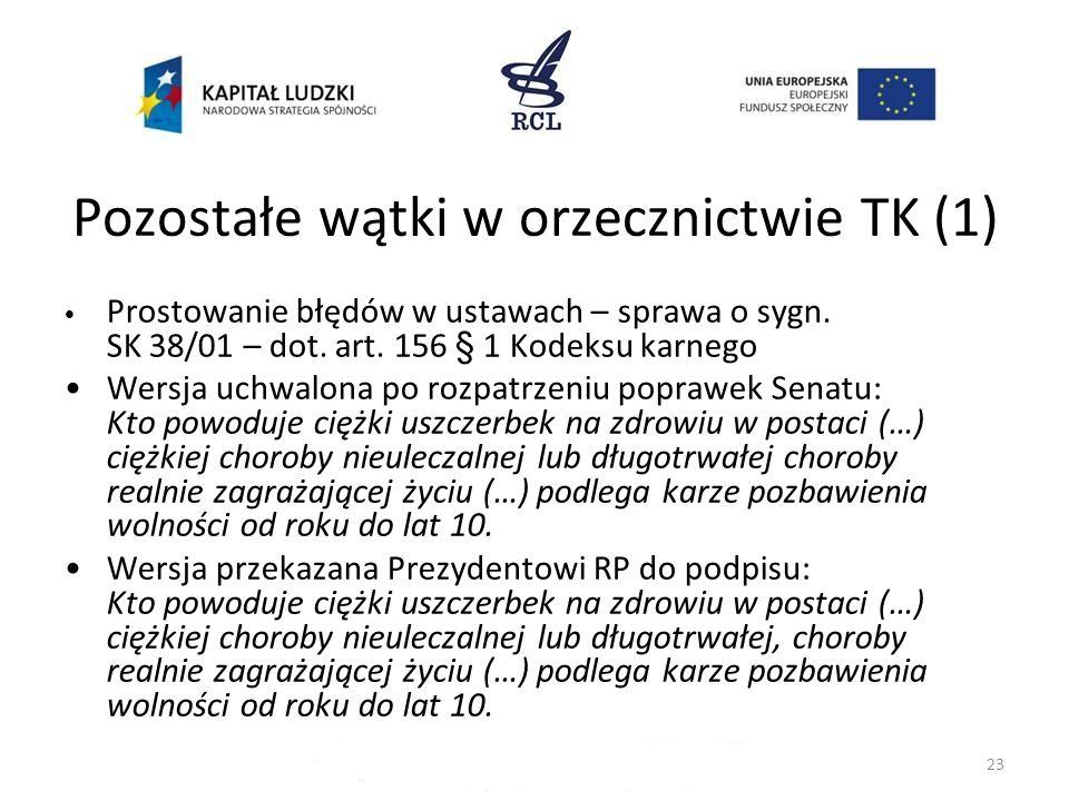 Pozostałe wątki w orzecznictwie TK (1) Prostowanie błędów w ustawach – sprawa o sygn. SK 38/01 – dot. art. 156 § 1 Kodeksu karnego Wersja uchwalona po